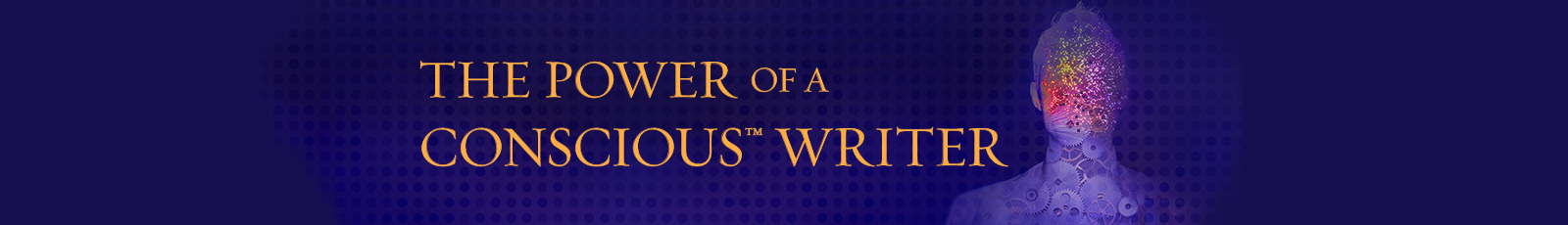 Blog: The Power of a ConsciousTM Writer